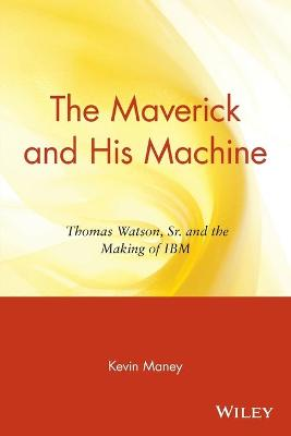 The Maverick and His Machine by Kevin Maney