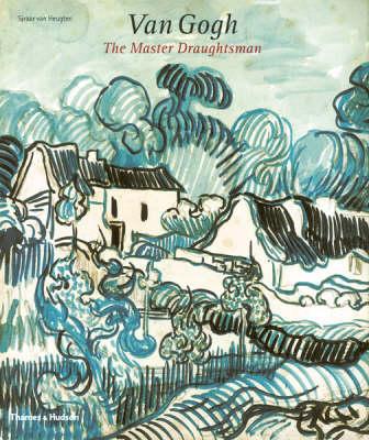 Van Gogh: The Master Draughtsman by Sjraar van Heugten