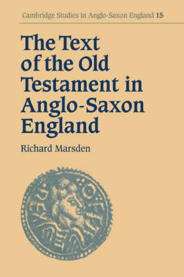 The Text of the Old Testament in Anglo-Saxon England by Richard Marsden