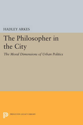 Philosopher in the City by Hadley Arkes