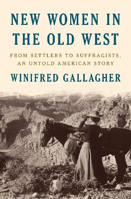 New Women In The Old West: From Settlers to Suffragists, An Untold American Story book