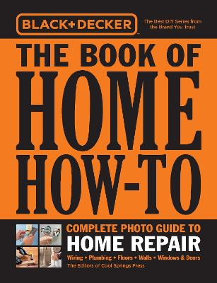 Black & Decker The Book of Home How-To Complete Photo Guide to Home Repair: Wiring - Plumbing - Floors - Walls - Windows & Doors by Cool Springs Press