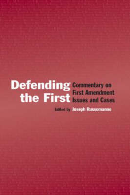 Defending the First: Commentary on First Amendment Issues and Cases by Joseph Russomanno