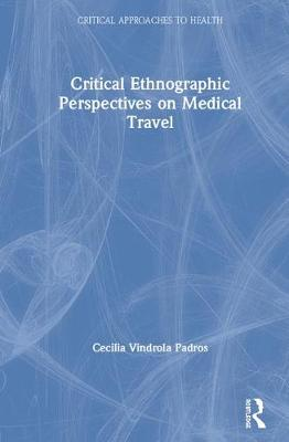 Critical Ethnographic Perspectives on Medical Travel book
