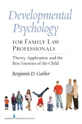Developmental Psychology for Family Law Professionals by Benjamin D. Garber
