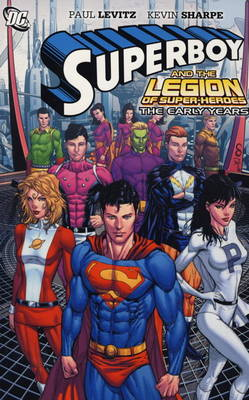 Superboy and the Legion of Super-heroes Superboy and the Legion of Super-Heroes Early Years by Paul Levitz