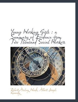 Young Working Girls: A Summary of Evidence from Two Thousand Social Workers by Robert Archey Woods