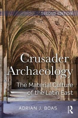 Crusader Archaeology by Adrian J. Boas