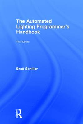 Automated Lighting Programmer's Handbook by Brad Schiller