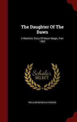 The Daughter of the Dawn by William Reginald Hodder