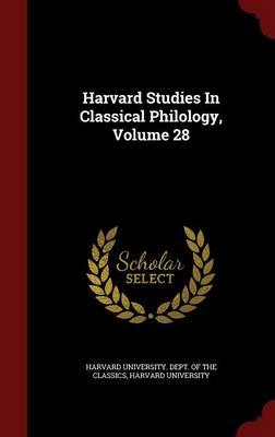 Harvard Studies in Classical Philology, Volume 28 by Harvard