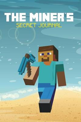The Miner's Secret Journal by The Blokehead