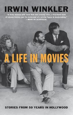 A Life in Movies: Stories from 50 years in Hollywood by Irwin Winkler