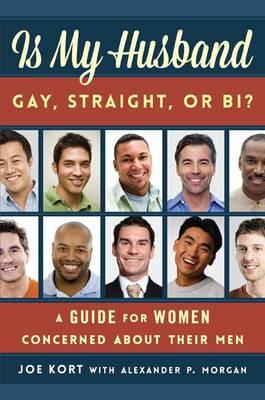 Is My Husband Gay, Straight, or Bi? by Joe Kort