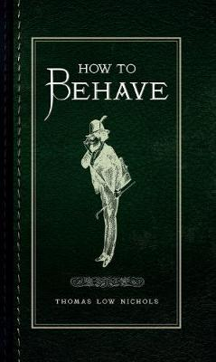 How to Behave by Thomas Low Nichols