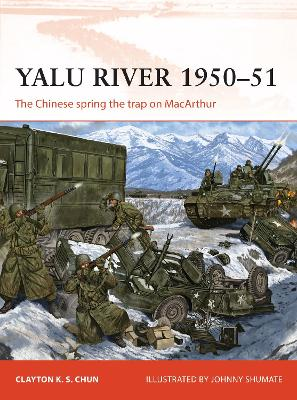 Yalu River 1950-51: The Chinese spring the trap on MacArthur by Clayton K. S. Chun