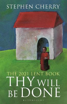 Thy Will Be Done: The 2021 Lent Book by Stephen Cherry