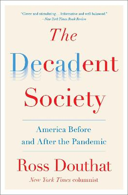 The Decadent Society: America Before and After the Pandemic by Ross Douthat