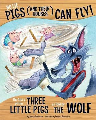 No Lie, Pigs (and Their Houses) Can Fly!: The Story of the Three Little Pigs as Told by the Wolf by Jessica Gunderson