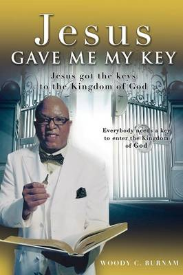 Jesus Gave Me My Key by Woody C Burnam