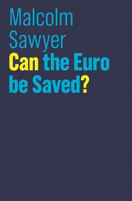 Can the Euro be Saved? by Malcolm Sawyer