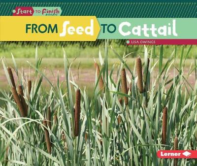 From Seed to Cattail by Lisa Owings