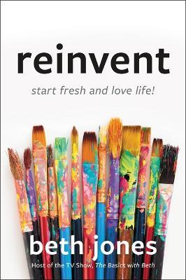 Reinvent: Start Fresh and Love Life! by Beth Jones