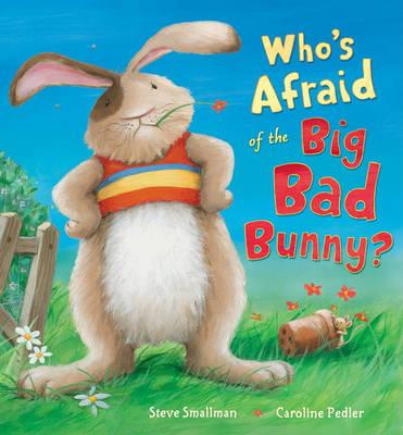 Who's Afraid of the Big Bad Bunny? by Steve Smallman