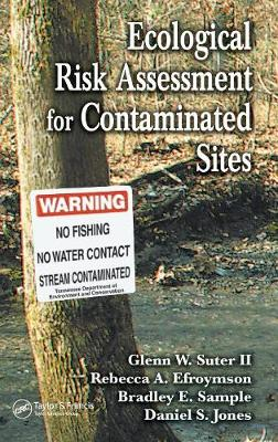 Ecological Risk Assessment for Contaminated Sites by Glenn W. Suter