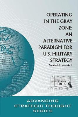 Operating in the Gray Zone by Director of Research Antulio J Echevarria