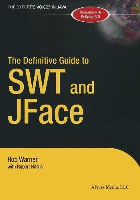 Definitive Guide to SWT and JFace by Robert Harris