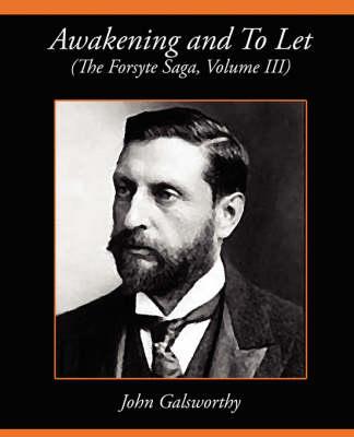 Awakening and to Let (the Forsyte Saga, Volume III) by John Galsworthy