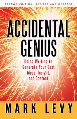 Accidental Genius: Using Writing to Generate Your Best Ideas, Insight, and Content book