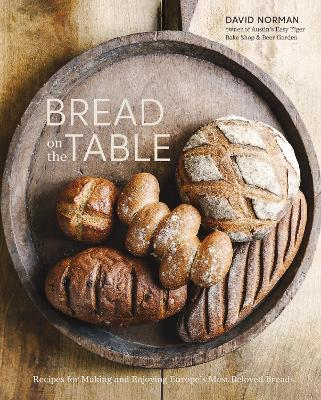 Bread on the Table: Recipes for Making and Enjoying Europe's Most Beloved Breads by David Norman