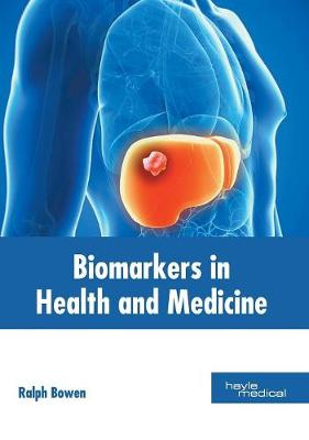 Biomarkers in Health and Medicine by Ralph Bowen