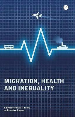 Migration, Health and Inequality by Felicity Thomas