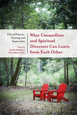What Counsellors and Spiritual Directors Can Learn from Each Other book