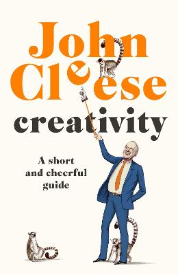 Creativity: A Short and Cheerful Guide by John Cleese