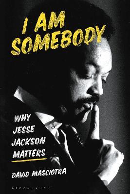 I Am Somebody: Why Jesse Jackson Matters by David Masciotra