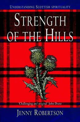 Strength of the Hills: Understanding Scottish Spirituality by Jenny Robertson