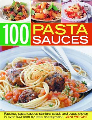 100 Pasta Sauces by Jeni Wright