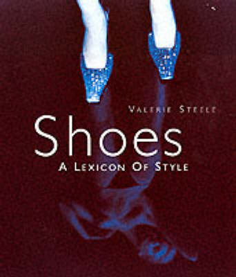 Shoes: A Lexicon of Style by Valerie Steele