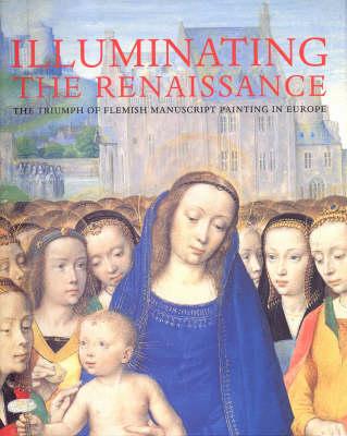Illuminating the Renaissance: The Triumph of Flemish Manuscript Painting in Europe by Thomas Kren