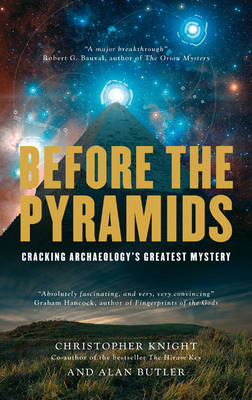 Before The Pyramids: Cracking Archaeology's Greatest Mystery. by Christopher Knight
