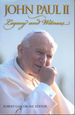 John Paul II: Legacy and Witness by Robert Gascoigne