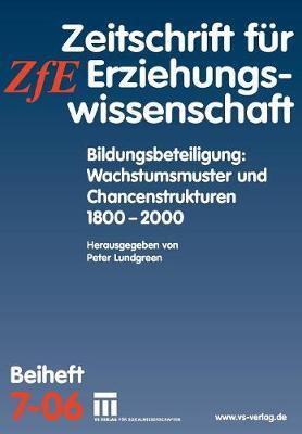 Bildungsbeteiligung: Wachstumsmuster Und Chancenstrukturen 1800 - 2000: Zeitschrift Fur Erziehungswissenschaft. Beiheft 7/2006 by Peter Lundgreen