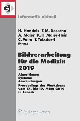 Bildverarbeitung Fur Die Medizin 2019: Algorithmen - Systeme - Anwendungen. Proceedings Des Workshops Vom 17. Bis 19. Marz 2019 in Lubeck by Heinz Handels
