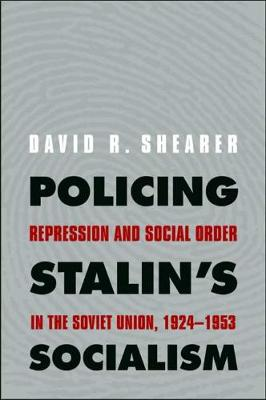 Policing Stalin's Socialism by David R. Shearer