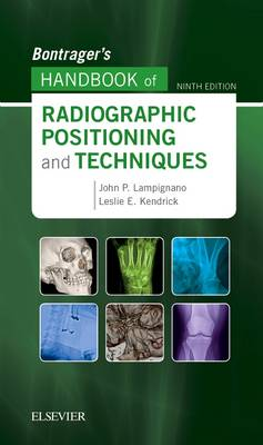 Bontrager's Handbook of Radiographic Positioning and Techniques by John Lampignano