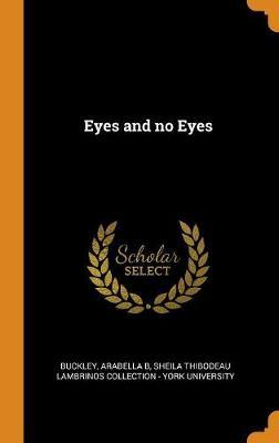 Eyes and No Eyes by Arabella B Buckley